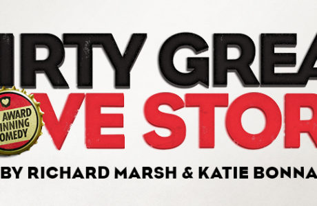 Dirty Great Love Story - Arts Theatre